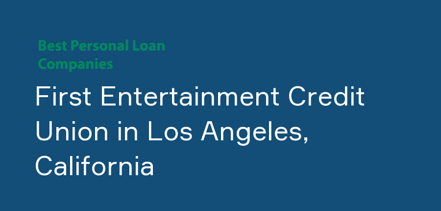 First Entertainment Credit Union in California, Los Angeles