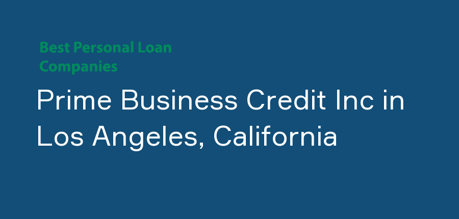Prime Business Credit Inc in California, Los Angeles