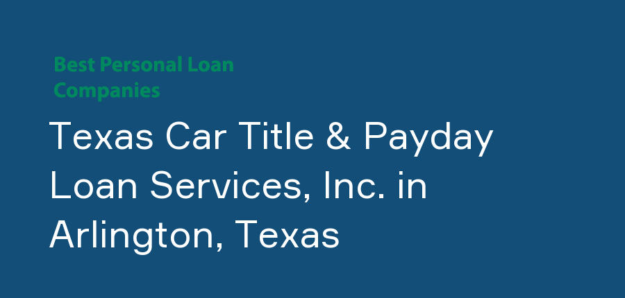 Texas Car Title & Payday Loan Services, Inc. in Texas, Arlington